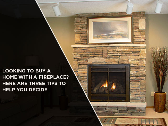 Looking To Buy A Home With A Fireplace? Here Are Three Tips To Help You Decide
