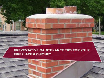 Preventative Maintenance Tips for Your Fireplace & Chimney