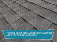 Thinking About Asphalt Roof Shingles? Here Are A Few Things To Consider