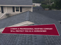 3 Ways A Professional Roofing Company Will Protect You As A Homeowner