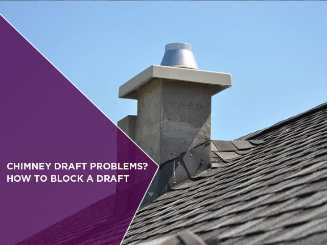 Chimney Draft Problems How To Block A Draft North Shore