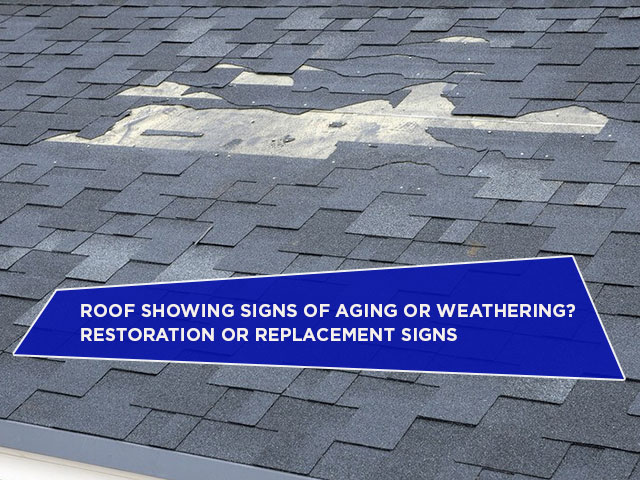 Roof Showing Signs Of Aging Or Weathering? Restoration Or Replacement Signs