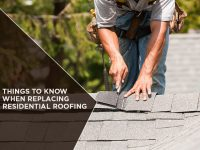 Things to Know When Replacing Residential Roofing