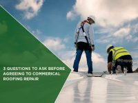 3 Questions To Ask Before Agreeing To Commerical Roofing Repair