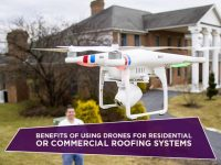 Benefits of Using Drones For Residential Or Commercial Roofing Systems