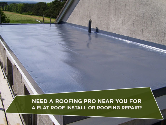 Need A Roofing Pro Near You For A Flat Roof Install Or Roofing Repair?