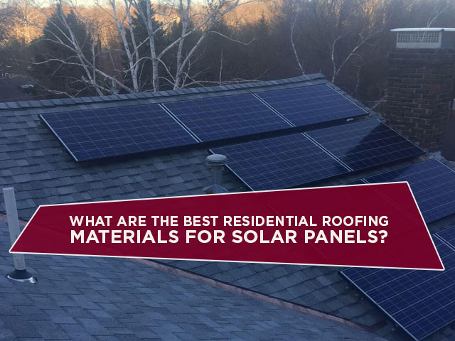 What Are The Best Residential Roofing Materials For Solar Panels?
