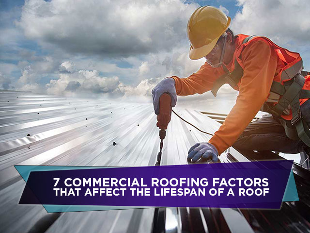 7 Commercial Roofing Factors That Affect The Lifespan Of A Roof