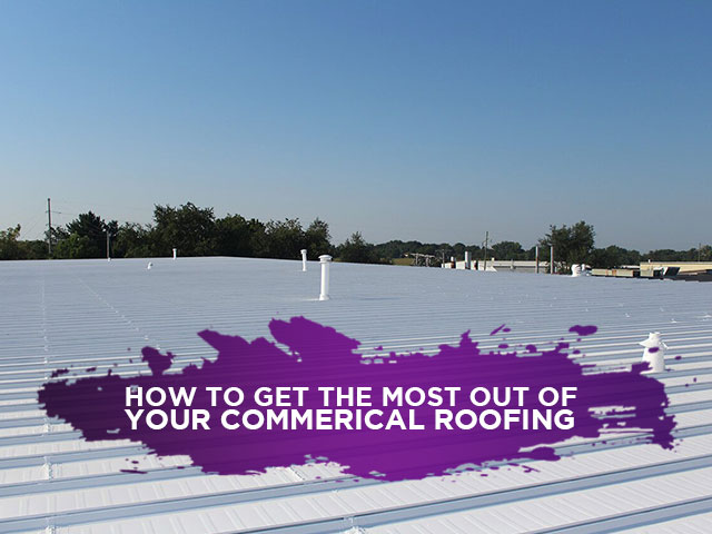 How To Get The Most Out Of Your Commerical Roofing