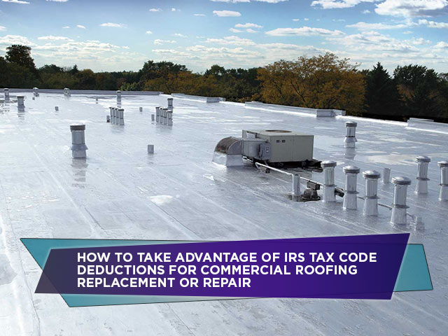 How To Take Advantage Of IRS Tax Code Deductions For Commercial Roofing Replacement Or Repair