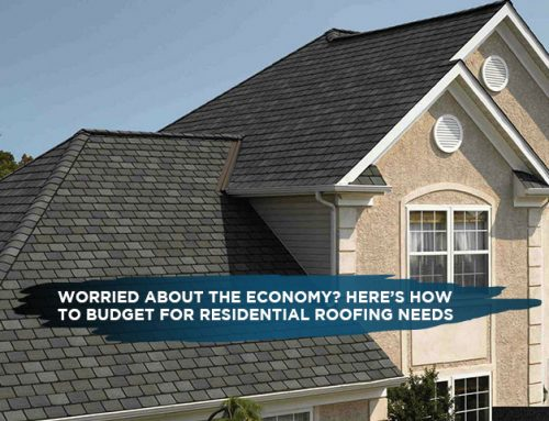 Worried About The Economy? Here's How To Budget For Residential Roofing Needs