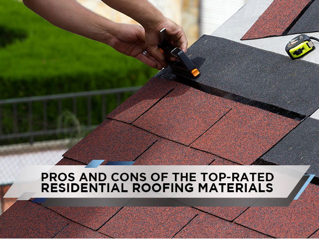 Pros and Cons Of The Top-Rated Residential Roofing Materials