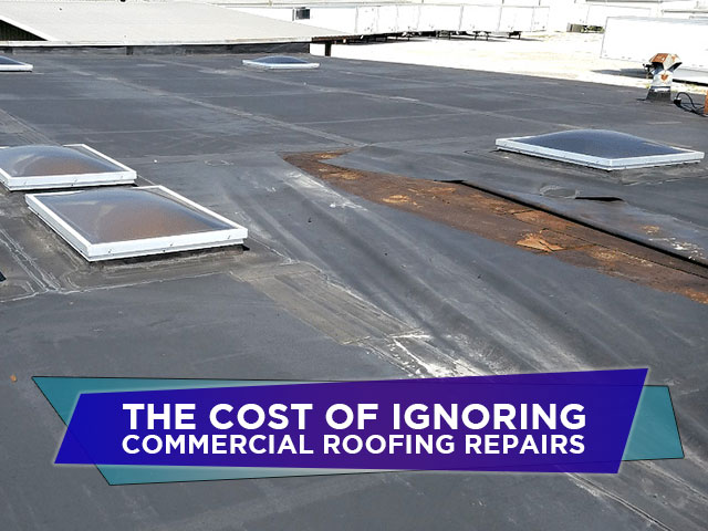 The Cost of Ignoring Commercial Roofing Repairs