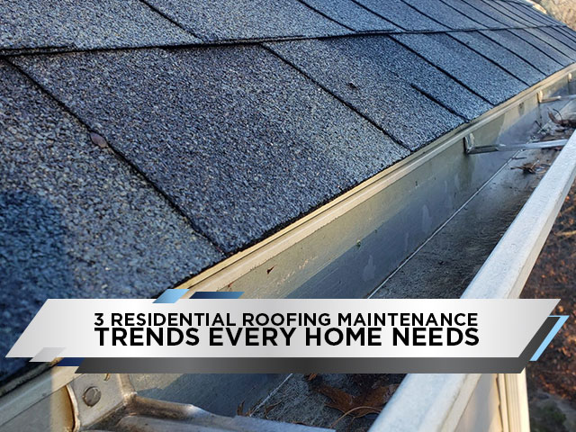 3-Residential-Roofing-Maintenance-Trends-Every-Home-Needs