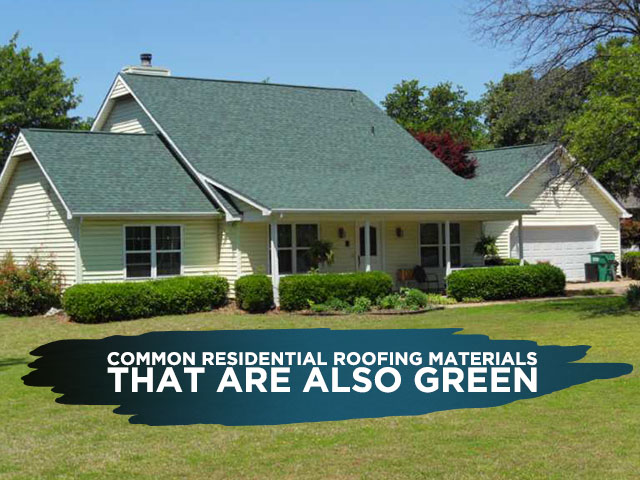 Common Residential Roofing Materials That Are Also Green