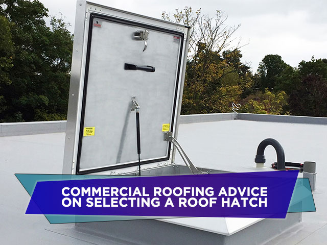 Commercial Roofing Advice On Selecting A Roof Hatch