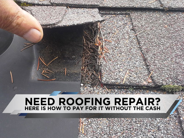 Need Roofing Repair? Here Is How To Pay For It Without The Cash